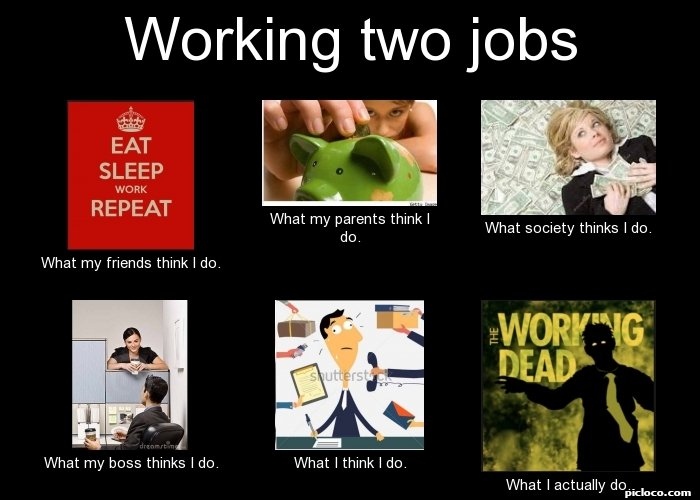 i work two jobs